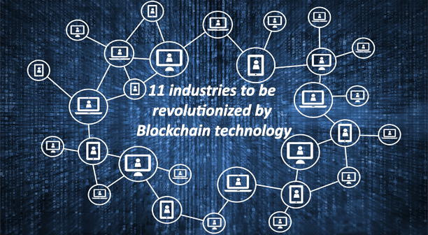 11 industries to be revolutionized by Blockchain technology
